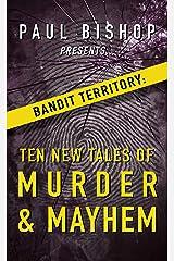 Paul Bishop Presents... Bandit Territory: Ten New Tales of Murder & Mayhem Kindle Edition