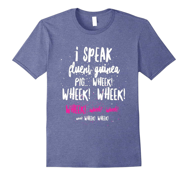 I Speak Fluent Guinea Pig...Wheek Wheek Wheek T-shirt-TH