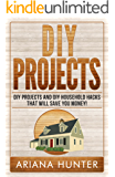 DIY Projects: DIY Projects and DIY Household Hacks That Will Save You Money! (diy projects, DIY Household Hacks, Save Money, DIY Free)