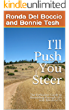 I'll Push You Steer: The Definitive Guide to Stumbling through Life with Blinders On