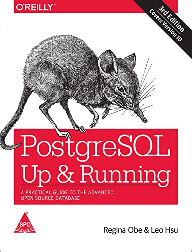 PostgreSQL: Up and Running - A Practical Guide to the Advanced Open Source Database; Third Edition
