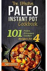 The Effective Paleo Instant Pot Cookbook: 101 Paleo Pressure Cooker Recipes for 4 Kindle Edition