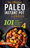 The Effective Paleo Instant Pot Cookbook: 101 Paleo Pressure Cooker Recipes for 4 (English Edition)