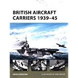 British Aircraft Carriers 1939–45 (New Vanguard)