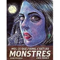Moi, ce que j'aime, c'est les monstres: Livre premier
