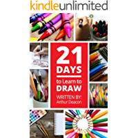 21 Days to Learn to Draw: Beginner's Step By Step Guide (21 Days to Learn Anything)