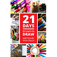 21 Days to Learn to Draw: Beginner's Step By Step Guide (21 Days to Learn Anything Book 2) (English Edition)