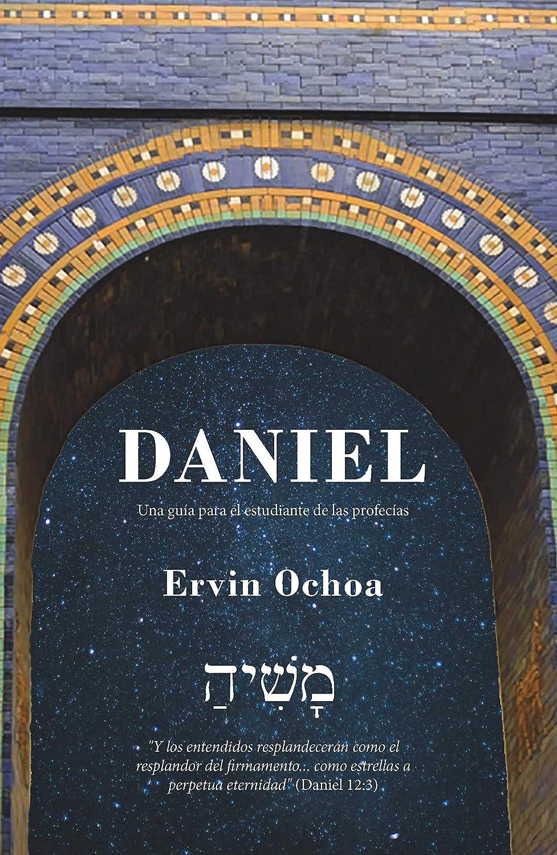 Daniel: Una guía para el estudiante de las profecías eBook: Ochoa ...