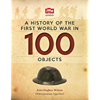 A History Of The First World War In 100 Objects: FREE SAMPLER: In Association With The Imperial War Museum (English Edition)