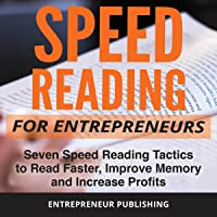 Speed Reading for Entrepreneurs: Seven Speed Reading Tactics to Read Faster, Improve Memory and Increase Profits
