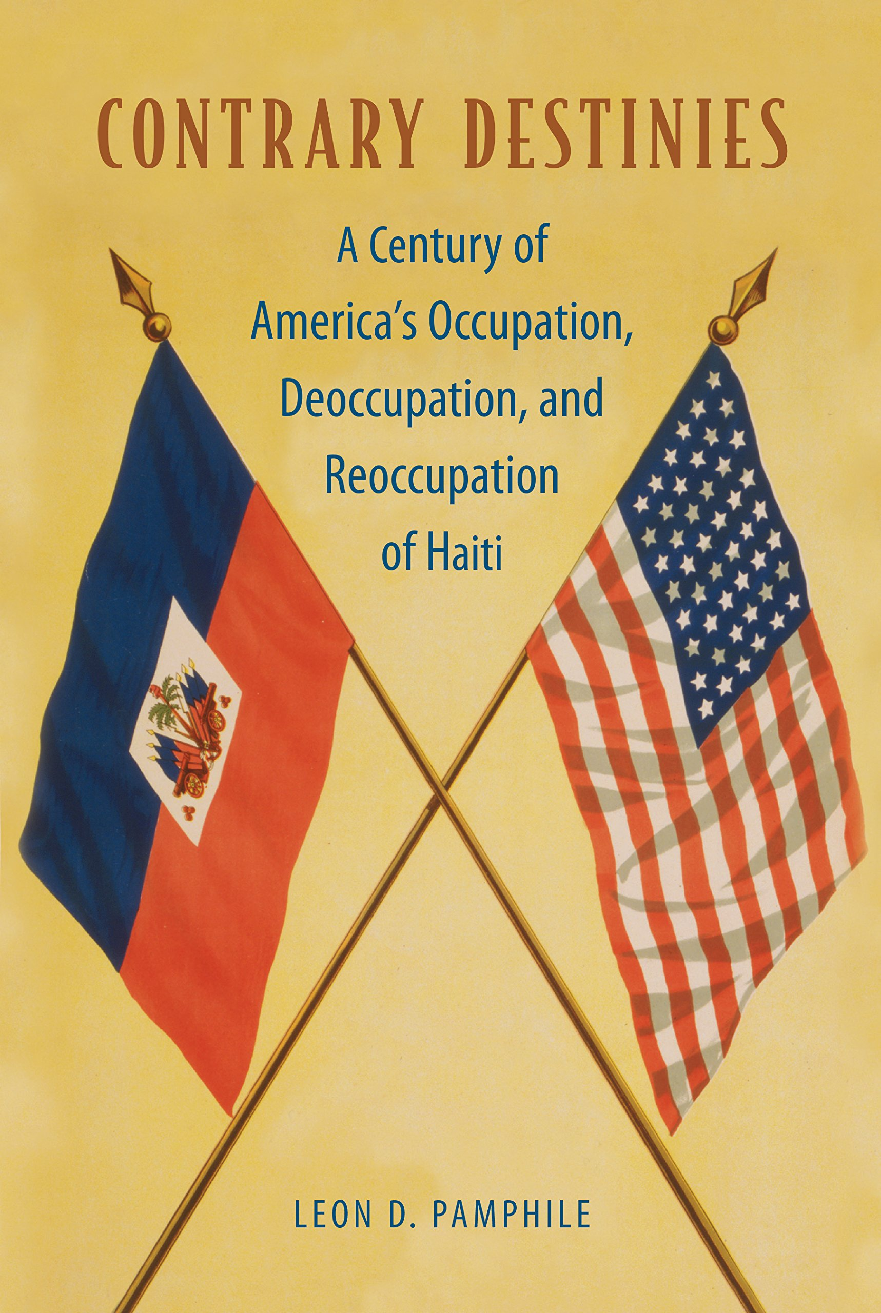 Contrary Destinies: A Century of America's Occupation, Deoccupation, and Reoccupation of Haiti