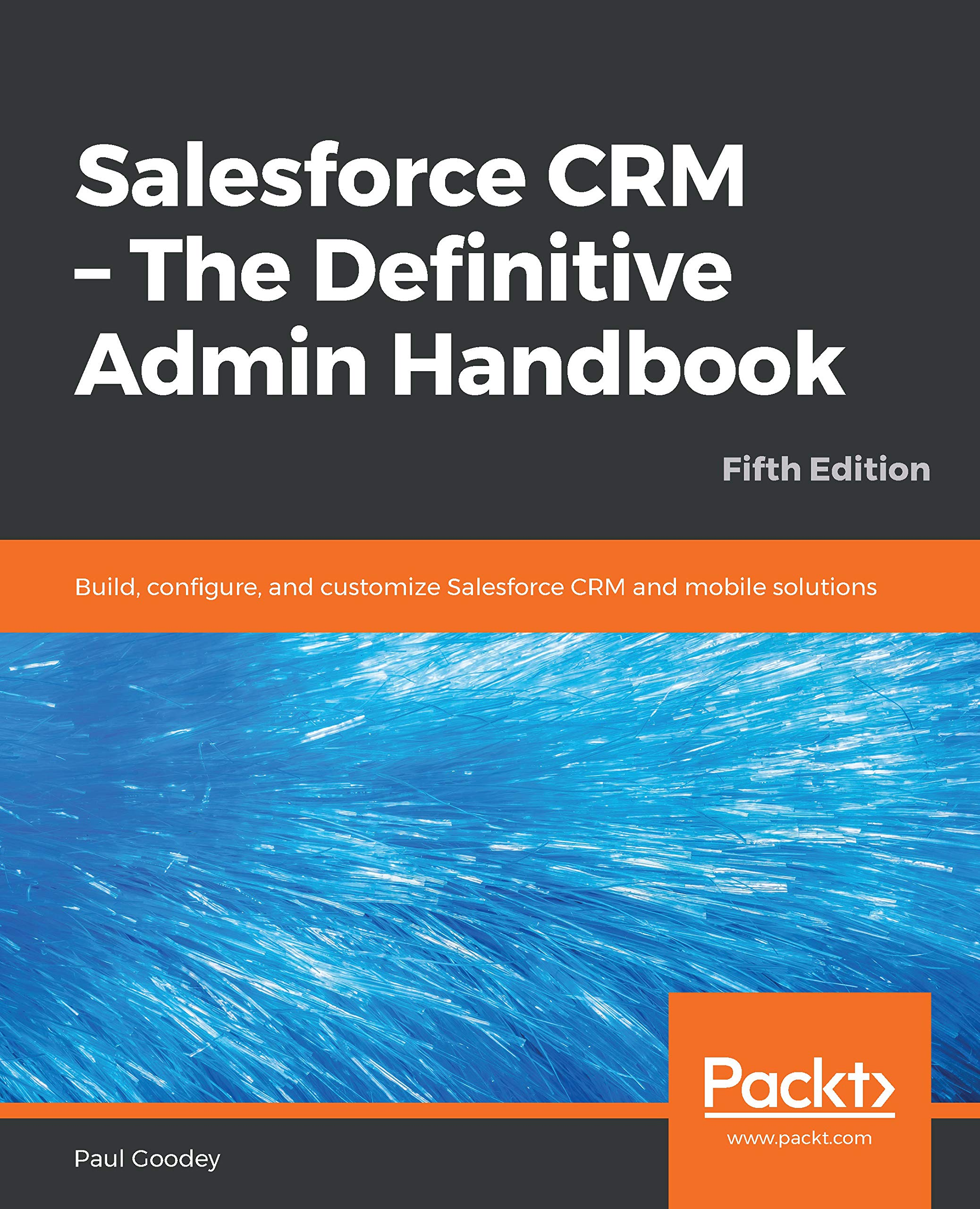 Salesforce CRM   The Definitive Admin Handbook  Build Configure And Customize Salesforce CRM And Mobile Solutions 5th Edition  English Edition