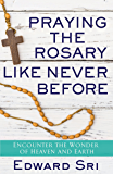 Praying the Rosary Like Never  Before: Encounter the Wonder of Heaven and Earth (English Edition)