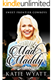 Mad Maddy: (Sweet Frontier Cowboys Book 15)
