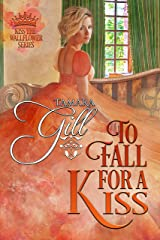 To Fall For a Kiss (Kiss the Wallflower Book 4) Kindle Edition