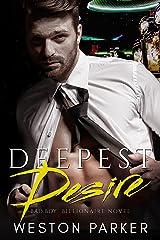 Deepest Desire: A Billionaire Bad Boy Novel Kindle Edition