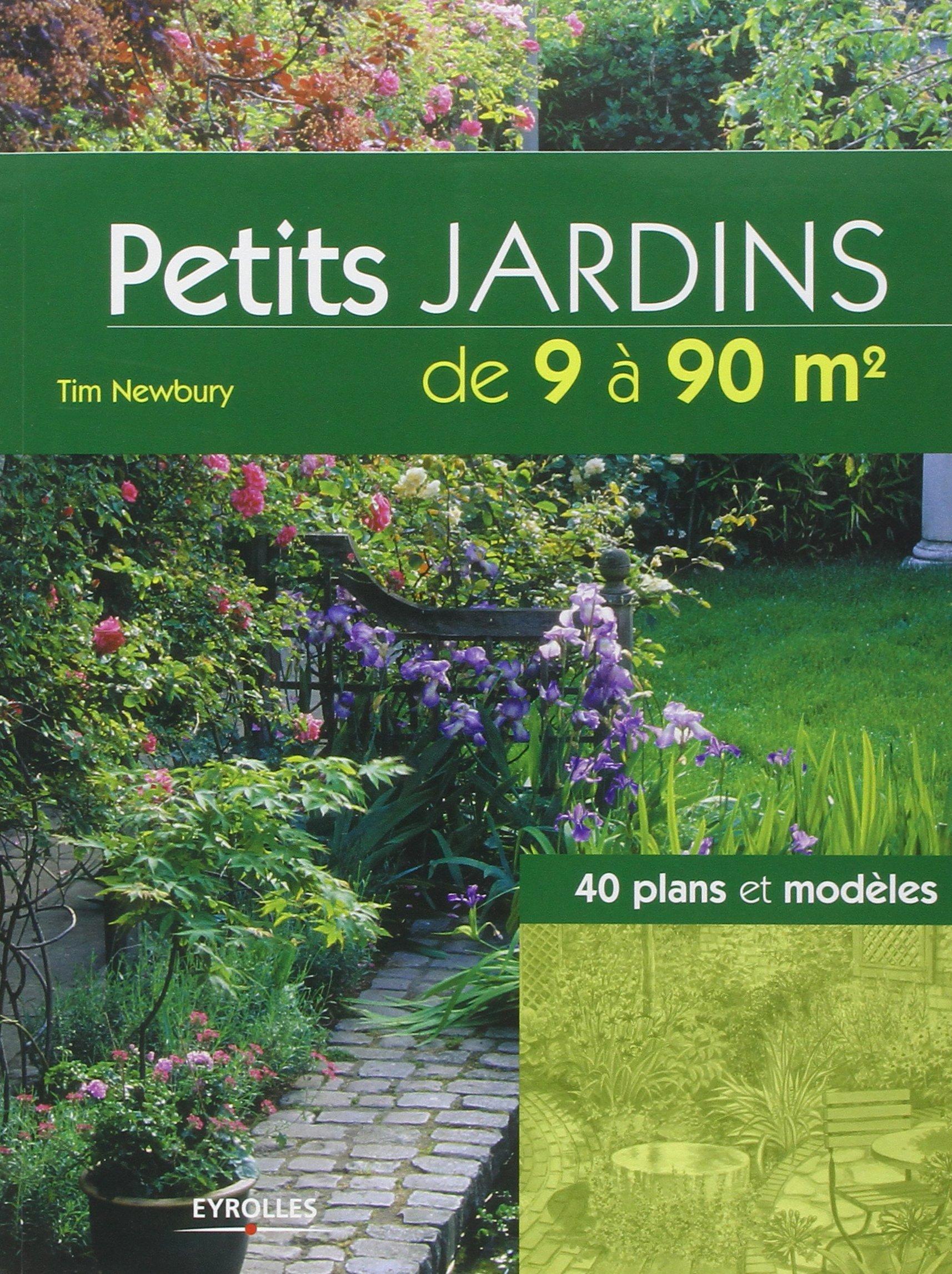 Petits Jardins De 9 A 90 M 40 Plans Et Modeles Eyrolles French Edition Newbury Tim 9782212123579 Amazon Com Books