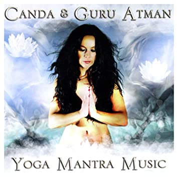 Canda & Guru Atman - Canda & Guru Atman: Yoga Mantra Music ...