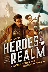 RealmScapes: Heroes of the Realm : A Science Fiction and Fantasy Anthology Kindle Edition