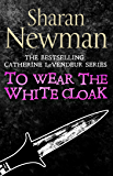 To Wear the White Cloak: Number 7 in series (Catherine LeVendeur Mysteries)