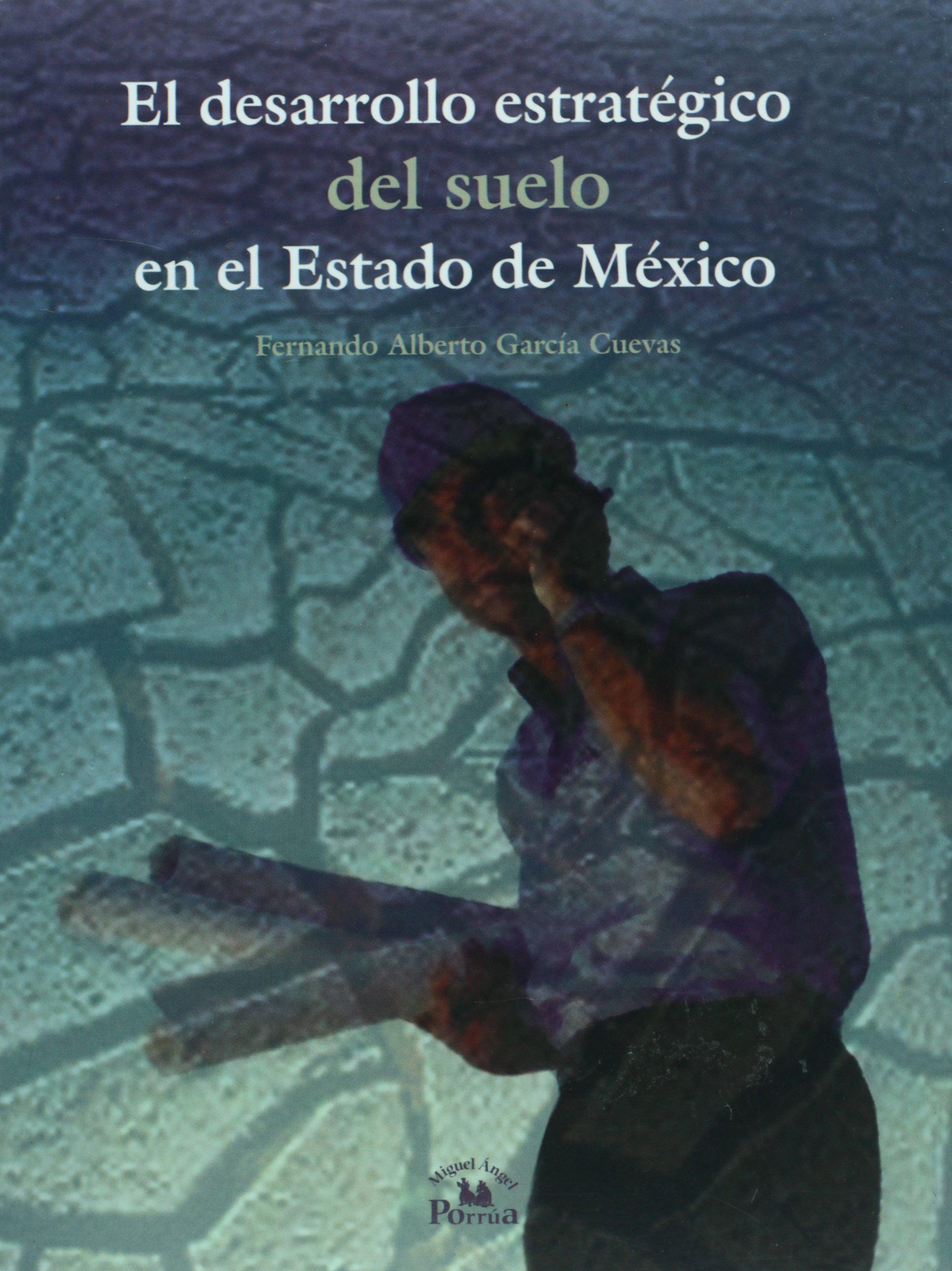 El desarrollo estrategico del suelo en el Estado de Mexico ...
