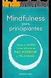 Mindfulness: Para Principiantes - Aliviar el Estrés, Volver al Estado de Paz Interior y Felicidad