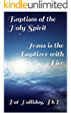 Baptism of the Holy Spirit: Jesus is the Baptizer with Fire