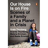 Our House Is on Fire: Scenes of a Family and a Planet in Crisis (English Edition)