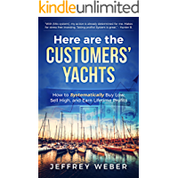 Here Are the Customers' Yachts: How to Systematically Buy Low, Sell High, and Earn Lifetime Profits