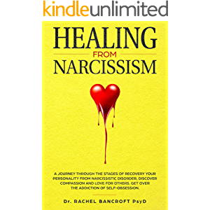 Healing from Narcissism: A Journey Through The Stages of Recovering Your Personality From Narcissistic Disorder…
