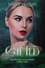 Gifted (The Broken Soul Series Book 1) Kindle Edition
