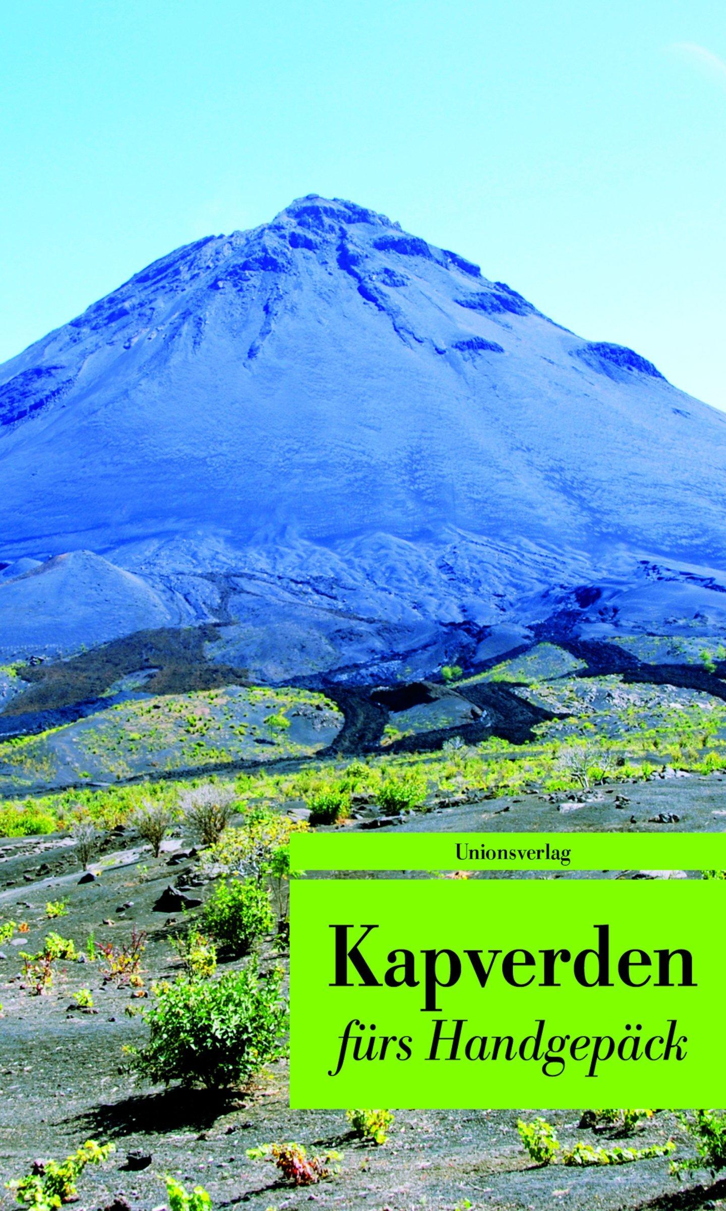 Kapverden fürs Handgepäck: Geschichten und Berichte - Ein Kulturkompass (Unionsverlag Taschenbücher)