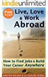 Free At Last: Live, Love & Work Abroad: How to Find Jobs and Build Your Career Anywhere (English Edition)