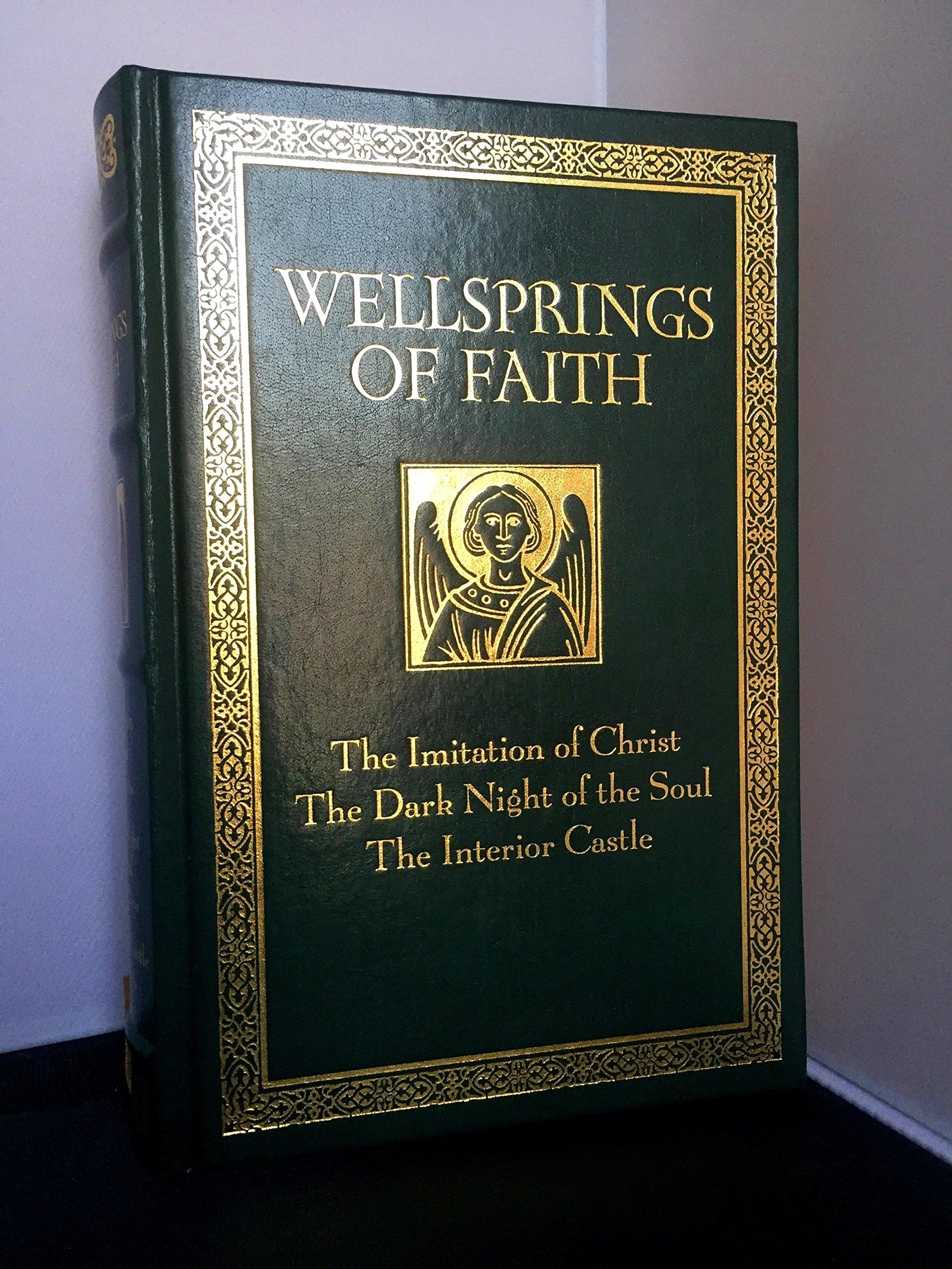 Wellsprings of Faith: The Imitation of Christ / The Dark Night of the Soul  / The Interior Castle: Thomas a Kempis, St.John of the Cross, St.Teresa of  Avila: ...