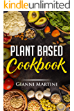 Plant Based Cookbook: Plant based Recipes for Breakfast, Lunch and Dinner. Cook These Healthy Recipes To Feed Your Body And Live Well (Healthy Cooking Book 1)