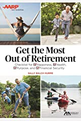 Get the Most Out of Retirement: Checklist for Happiness, Health, Purpose, and Financial Security Paperback