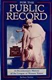 For the Public Record: A Documentary History of the League of Women Voters