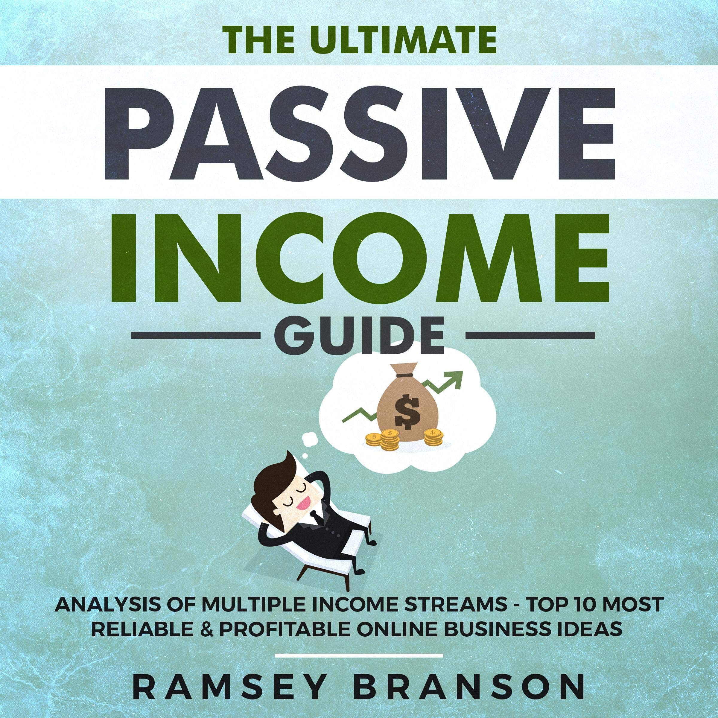 The Ultimate Passive Income Guide  Analysis Of Multiple Income Streams  Top 10 Most Reliable And Profitable Online Business Ideas Including Shopify FBA Affiliate Marketing Dropshipping
