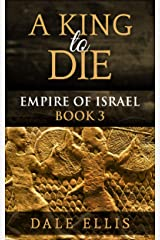 A King to Die: Empire of Israel Book 3 Kindle Edition