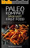 PALEO Kompakt – Steinzeit Fast Food: Wie Sie mit der Steinzeitdiät gesund und schnell abnehmen können – Mit der Steinzeit-Ernährung natürlich zu Traumfigur ... Fettverbrennung, Steinzeitdiät, Abnehmen)
