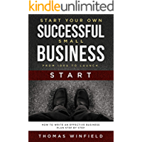 Start Your Own Successful Small Business -  From Idea to Launch: How to Write an Effective Business Plan Step By Step