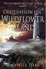 Desperation on Wildflower Island (Wildflower Mystery Series Book 2) Kindle Edition