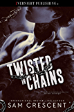 Twisted in Chains