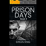 Prison Days Book 9: A True Crime and Prison Biography