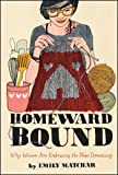 Homeward Bound: Why Women Are Embracing the New Domesticity (Night Glow Board Books)