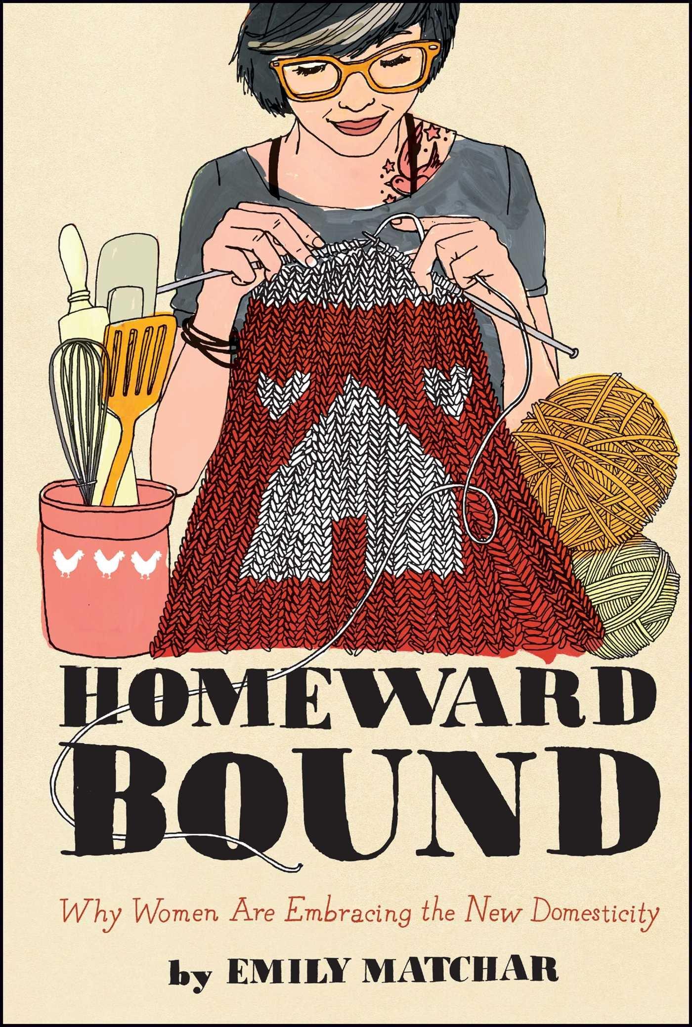 Homeward Bound: Why Women Are Embracing the New Domesticity (Night Glow  Board Books): Emily Matchar: 9781451665451: Amazon.com: Books