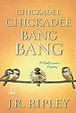 Chickadee Chickadee Bang Bang (A Bird Lover's Mystery)