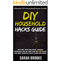 DIY Household Hacks: Ultimate DIY Household Hacks Guide! - Save Time, Money And Effort, Increase Productivity And Get Stuff Done With 120 Proven And Smart ... Feng Shui, Simpilfy, Bedroom Makeover)