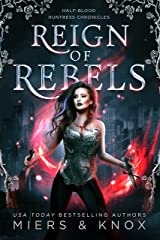 Reign of Rebels (Half-Blood Huntress Chronicles Book 4) Kindle Edition