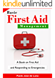 Basic First Aid Management: A Book on First Aid and Responding to Emergencies
